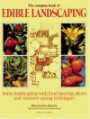 The Complete Book of Edible Landscaping: Home Landscaping with Food-Bearing Plants and Resource-Saving Techniques - Rosalind Creasy, Marcia Kier-Hawthorne