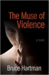 The Muse of Violence - Bruce Hartman