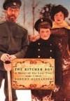 The Kitchen Boy: A Novel of the Last Tsar - Robert Alexander