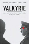 Valkyrie: The Story of the Plot to Kill Hitler, by Its Last Member - Philip Freiherr Von Boeselager,  Jerome Fehrenbach,  Florence Fehrenbach,  Steven Rendall (Translator)