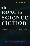 The Road to Science Fiction 2: From Wells to Heinlein - James Edwin Gunn