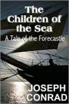 The Children of the Sea: A Tale of the Forecastle - Joseph Conrad