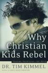 Why Christian Kids Rebel: Trading Heartache for Hope - Tim Kimmel