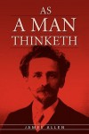 As a Man Thinketh: The Original Classic about Law of Attraction That Inspired the Secret - James Allen
