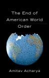 The End of American World Order - Amitav Acharya