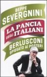La pancia degli Italiani. Berlusconi spiegato ai posteri - Beppe Severgnini
