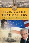 Living a Life That Matters: from Nazi Nightmare to American Dream - Ben Lesser