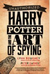 Harry Potter and the Art of Spying - Lynn M. Boughey, Peter Earnest