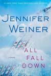 All Fall Down: A Novel - Jennifer Weiner
