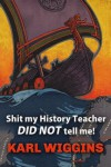 Shit my History Teacher DID NOT tell me! - Karl Wiggins