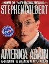America Again: Re-becoming the Greatness We Never Weren't - Stephen Colbert