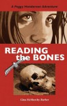 Reading the Bones: A Peggy Henderson Adventure - Gina McMurchy-Barber