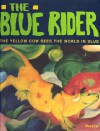 The Blue Rider: The Yellow Cow Sees the World in Blue (Adventures in Art) - Doris Kutschbach, Andrea P. Belloli, Andrea P. A. Belloli