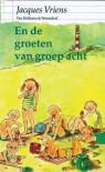 En de groeten van groep acht - Jacques Vriens, Annet Schaap