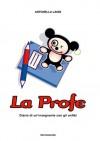 La profe : diario di un'insegnante con gli anfibi - Antonella Landi