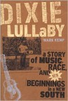 Dixie Lullaby: A Story of Music, Race, and New Beginnings in a New South - Mark Kemp
