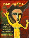 BAD KARMA: A True Story of Obsession and Murder - Deborah Beatriz Blum
