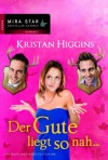 Der Gute liegt so nah... (German Edition) - Kristan Higgins, Christian Trautmann