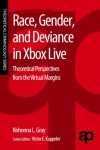 Race, Gender, and Deviance in Xbox Live: Theoretical Perspectives from the Virtual Margins  - Kishonna L. Gray