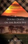 A Double Death on the Black Isle: A Novel - A. D. Scott