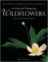 The New England Wild Flower Society Guide to Growing and Propagating Wildflowers of the United States and Canada - William Cullina,  Contribution by New England Wildflower Society