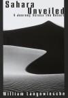 SAHARA UNVEILED: A Journey Across the Desert - William Langewiesche