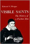 Visible Saints: The History of a Puritan Idea - Edmund S. Morgan