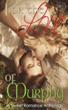 For the Love of Murphy: A Sweet Romance Anthology - Lisa Adams;Michelle Ziegler;Annabelle Blume;Rebecca Hart;London Saint James