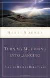 Turn My Mourning into Dancing - Henri J.M. Nouwen