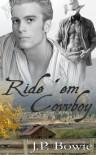 Ride 'Em Cowboy - J.P. Bowie