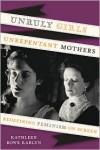 Unruly Girls, Unrepentant Mothers: Redefining Feminism on Screen - Kathleen Rowe Karlyn