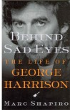 Behind Sad Eyes: The Life of George Harrison - Marc Shapiro