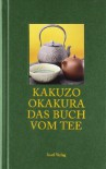 Das Buch vom Tee - Kakuzō Okakura, Horst Hammitzsch, Irmtraud Schaarschmidt-Richter