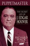 Puppetmaster: The Secret Life of J. Edgar Hoover - Richard Hack