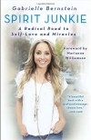 Spirit Junkie: A Radical Road to Self-Love and Miracles - Gabrielle Bernstein