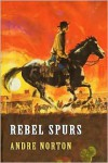 Rebel Spurs - Andre Norton