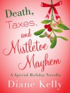 Death, Taxes, and Mistletoe Mayhem: A Holiday Novella - Diane Kelly