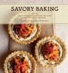 Savory Baking: 75 Warm and Inspiring Recipes for Crisp, Savory Baking - Mary Cech, Noel Barnhurst