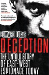 Deception: The Untold Story of East-West Espionage Today - Edward Lucas
