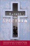 Across the Spectrum: Understanding Issues in Evangelical Theology - Gregory A. Boyd