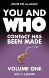 You and Who: Contact Has Been Made - Volume One - J.R. Southall, Si Hunt, Wayne W. Whited, Anthony Zehetner, Steve Herbert, Grant Foxon, Paul Stuart Hayes, Anthony Townsend, Kate Du-Rose, Jo West, Tom Henry, Antony Wainer, James Gent, David O'Brien, Andrew Orton, Andrew Hickey, Michael Seely, Sam Hemming, Kevin Jon Davies
