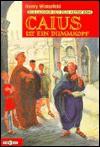 Caius ist ein Dummkopf: Der Lausbub aus dem alten Rom (Taschenbuch) - Henry Winterfeld