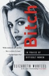 Bitch: In Praise of Difficult Women - Elizabeth Wurtzel