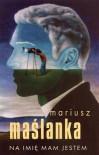 Na imię mam Jestem - Mariusz Maślanka