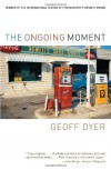 The Ongoing Moment - Geoff Dyer