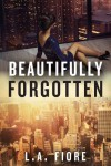 Beautifully Forgotten (Beautifully Damaged series) - L.A. Fiore