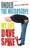 Under The Microscope - Dave Spikey, Spikey