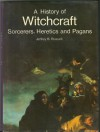 A History of Witchcraft, Sorcerers, Heretics, and Pagans - Jeffrey Burton Russell
