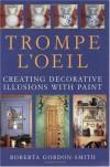Trompe L'Oeil: Creating Decorative Illusions with Paint - Roberta Gordon-Smith, Gordon-Smith, Christopher Westall, Alison Wormleighton, Shona Wood