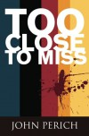 Too Close to Miss - John Perich
